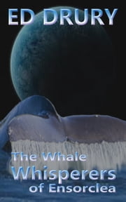 The Whale Whisperers of Ensorclea ebook by Ed Drury