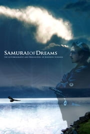 Samurai of Dreams - The Autobiography and Philosophy of Kohshyu Yoshida ebook by Kohshyu Yoshida