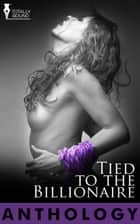 Tied to the Billionaire ebook by Amy Armstrong, Lisabet  Sarai, Cheryl Dragon