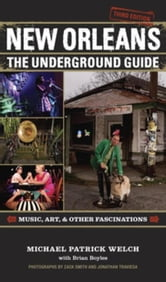New Orleans: The Underground Guide ebook by Welch, Michael Patrick
