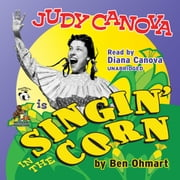Judy Canova - Singin' in the Corn! audiobook by Ben Ohmart