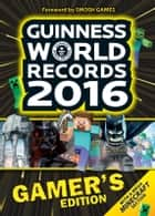 GWR GAMER'S EDITION 2016 eBook ebook by Guinness World Records