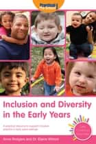 Inclusion and Diversity in the Early Years - A practical resource to support inclusive practice in early years settings ebook by Anne Rodgers