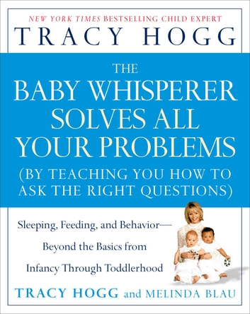 The Baby Whisperer Solves All Your Problems - Sleeping, Feeding, and Behavior--Beyond the Basics eBook by Tracy Hogg,Melinda Blau