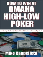 How to Win at Omaha High-Low Poker ebook by Mike Cappelletti
