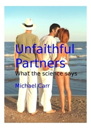 Unfaithful Partners: What the science says ebook by Michael Carr