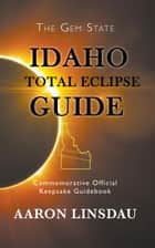 Idaho Total Eclipse Guide ebook by Aaron Linsdau