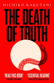 The Death of Truth ebook by Michiko Kakutani