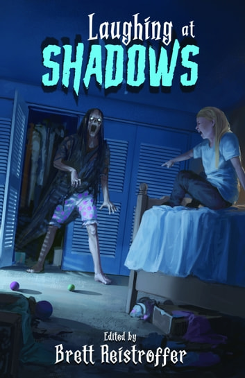 Laughing at Shadows ebook by Brett Reistroffer,Eric J. Guignard,Jeff Strand,C L Raven,Santiago Eximeno,Brandon Butler,George Nikolopoulos,Sean Logan,William West,W. T. Paterson,Alyssa Eckles,Andrew Johnston,Skyler Goff