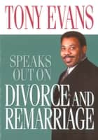 Tony Evans Speaks Out on Divorce and Remarriage ebook by Tony Evans