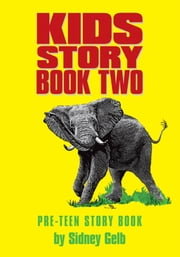 KIDS STORY BOOK TWO - PRE-TEEN STORY BOOK ebook by Sidney Gelb