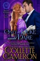 Only a Duke Would Dare ebook by Collette Cameron
