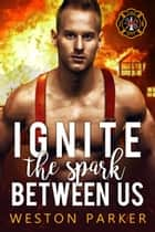 Ignite The Spark Between Us ebook by Weston Parker