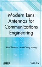 Modern Lens Antennas for Communications Engineering ebook by John Thornton, Kao-Cheng Huang