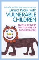 Direct Work with Vulnerable Children ebook by Audrey Tait,Helen Wosu