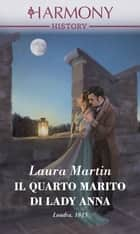 Il quarto marito di Lady Anna ebook by Laura Martin