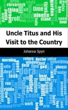 Uncle Titus and His Visit to the Country ebook by Johanna Spyri