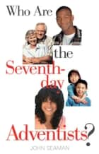 Who Are the Seventh-day Adventists? ebook by