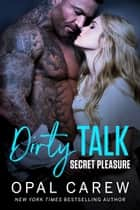 Dirty Talk, Secret Pleasure ebook by Opal Carew