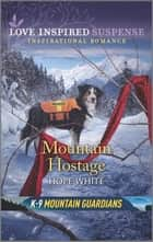 Mountain Hostage ebook by Hope White