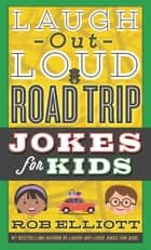 Laugh-Out-Loud Road Trip Jokes for Kids ebook by Rob Elliott, Gearbox