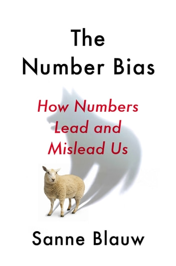 The Number Bias - How Numbers Lead and Mislead Us ebook by Sanne Blauw