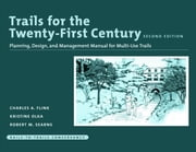 Trails for the Twenty-First Century - Planning, Design, and Management Manual for Multi-Use Trails ebook by Charles Flink,Kristine Olka,Robert Searns,Robert Rails to Trails Conservancy,David Burwell