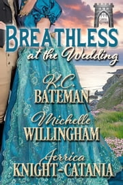 Breathless at the Wedding ebook by K.C. Bateman, Michelle Willingham, Jerrica Knight-Catania