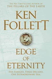 Edge of Eternity: The Century Trilogy 3 ebook by Ken Follett