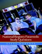 National Registry Paramedic Study Questions ebook by Steve Roberts