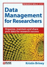 Data Management for Researchers: Organize, maintain and share your data for research success ebook by Kristin Briney