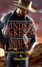 His Duty To Protect & Texas Hero/His Duty To Protect/Texas Hero ebook by Merline Lovelace, Lindsay McKenna