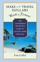 Make Your Travel Dollars Worth a Fortune ebook by Tim Leffel