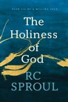 The Holiness of God ebook by R. C. Sproul