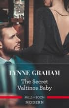 The Secret Valtinos Baby ebook by Lynne Graham