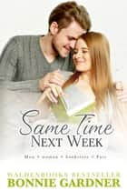 Same Time Next Week ebook by Bonnie Gardner