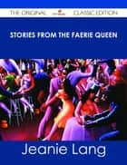 Stories from the Faerie Queen - The Original Classic Edition ebook by Jeanie Lang