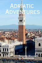 Adriatic Adventures ebook by Ian Parkinson, Richard Williams