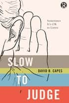 Slow to Judge - Sometimes It?s OK to Listen eBook by David Capes, Refraction