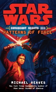Patterns of Force: Star Wars Legends (Coruscant Nights, Book III) ebook by Michael Reaves