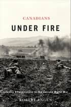 Canadians Under Fire ebook by Robert Engen
