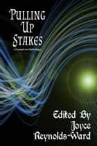 Pulling Up Stakes - A CampCon Anthology ebook by Leah Cutter, G. David Nordley, Sanan Kolva,...