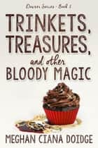 Trinkets, Treasures, and Other Bloody Magic ebook by Meghan Ciana Doidge