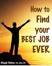 How to Find your Best Job Ever ebook by Maggie Neilson, CGA, MBA, CPC