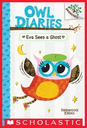 Owl Diaries #2: Eva Sees a Ghost (A Branches Book) ebook by Rebecca Elliott,Rebecca Elliott