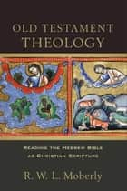 Old Testament Theology ebook by R. W. L. Moberly