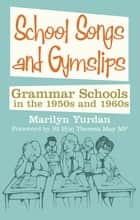 School Songs and Gym Slips - Grammar Schools in the 1950s and 1960s ebook by