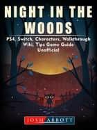 Night in the Woods, PS4, Switch, Characters, Walkthrough, Wiki, Tips, Game Guide Unofficial ebook by Josh Abbott