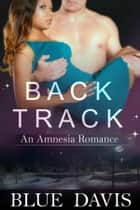 Backtrack - An Amnesia Romance ebook by Blue Davis
