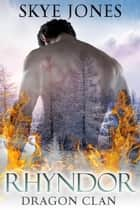 Rhyndor: Dragon Clan 4.5 (A Dragon Clan Novella). - Dragon Clan., #4.5 ebook by Skye Jones
